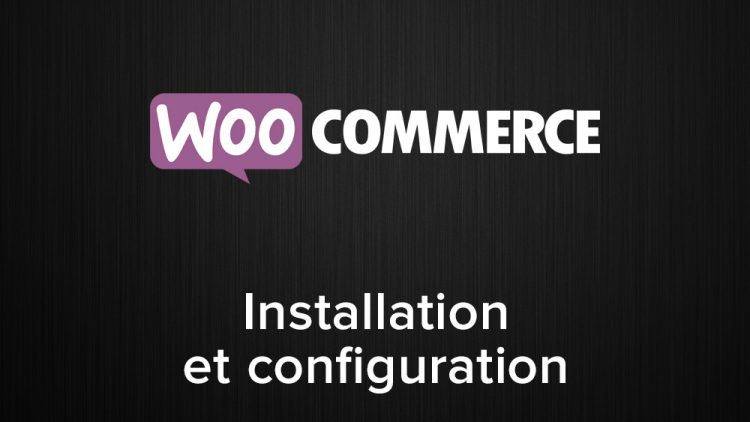 Installation et configuration de WooCommerce